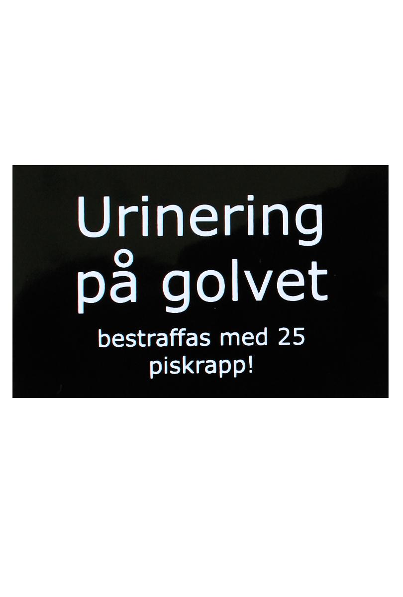 Skylt  urinering på golvet bestraffas med 25 piskrapp!