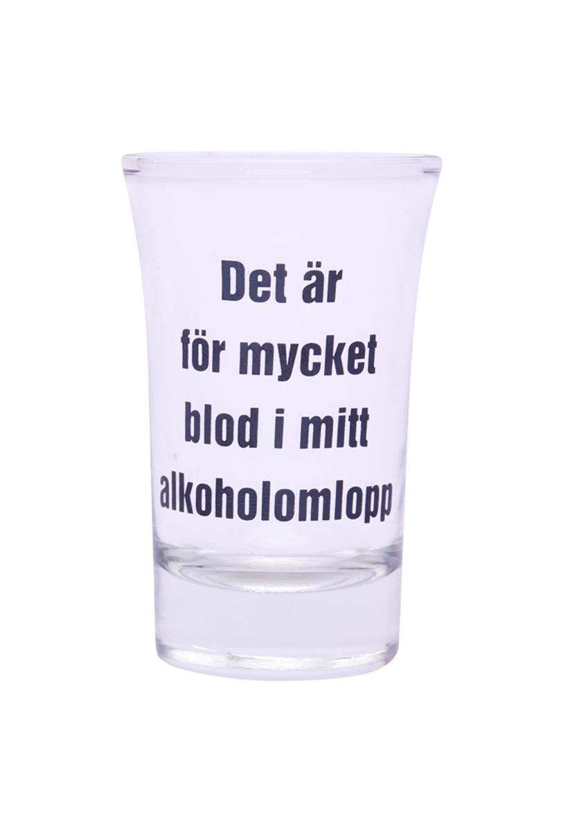 """Snapsglas """"Det är för mycket blod i mitt alkoholomlopp"""""""
