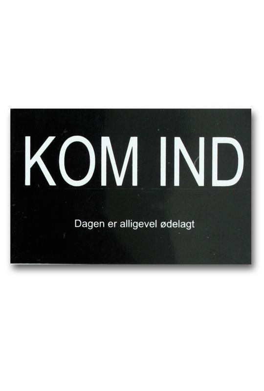 """Skylt DK """"Kom ind - Dagen er alligevel ødelagt"""""""